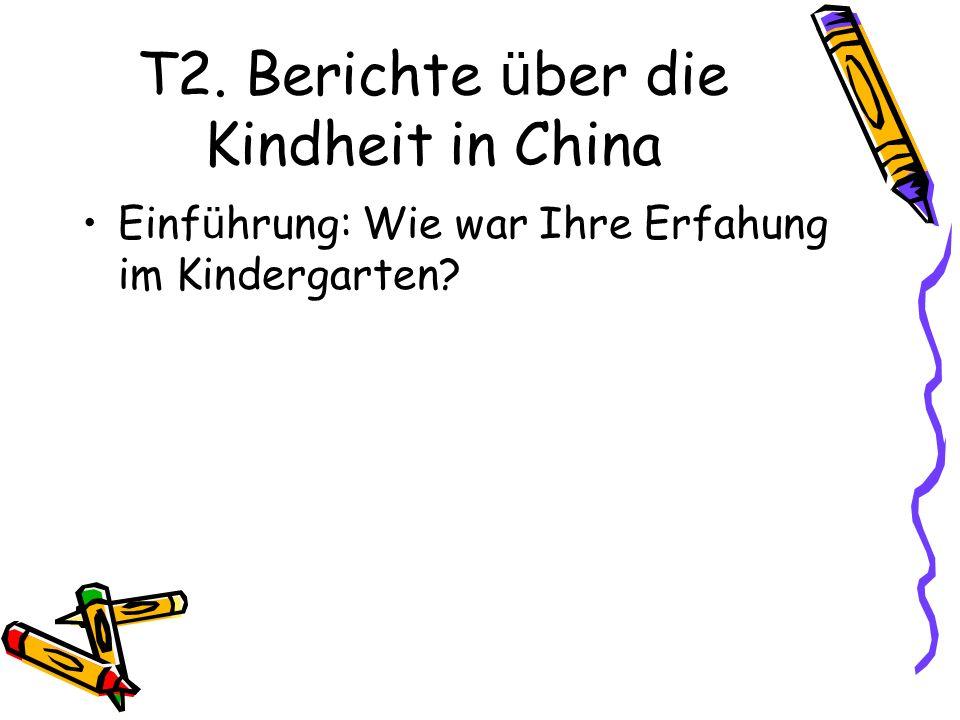 T2. Berichte ü ber die Kindheit in China Einf ü hrung: Wie war Ihre Erfahung im Kindergarten?