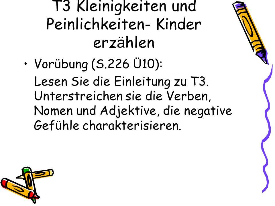T3 Kleinigkeiten und Peinlichkeiten- Kinder erz ä hlen Vor ü bung (S.226 Ü 10): Lesen Sie die Einleitung zu T3.