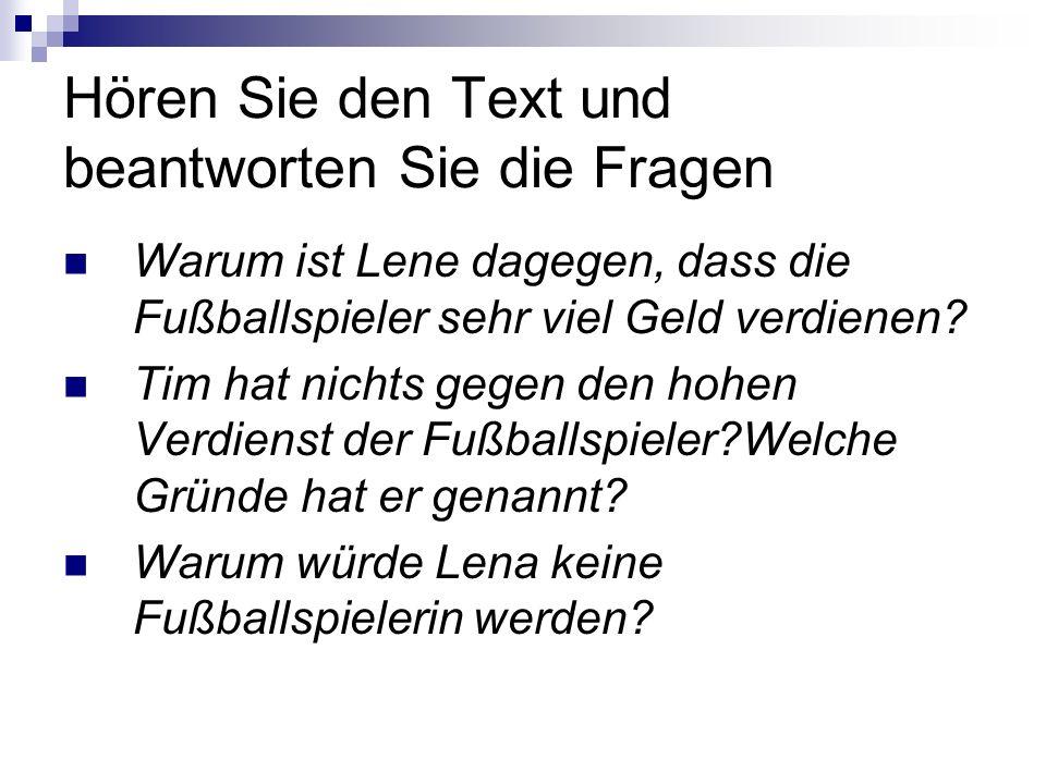 Hören Sie den Text und beantworten Sie die Fragen Warum ist Lene dagegen, dass die Fußballspieler sehr viel Geld verdienen.