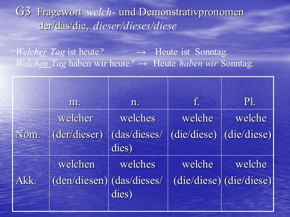 G3 Fragewort und Demonstrativpronomen der/das/die, G3 Fragewort welch- und Demonstrativpronomen der/das/die, dieser/dieses/diese Welcher Tag ist heute