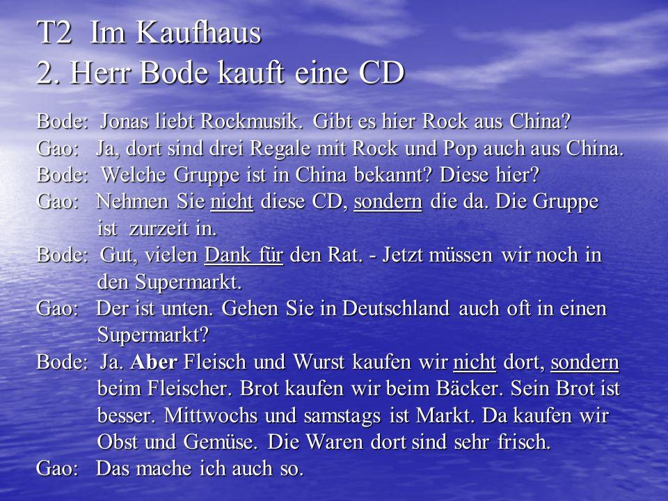 T2 Im Kaufhaus 2. Herr Bode kauft eine CD Bode: Jonas liebt Rockmusik. Gibt es hier Rock aus China? Gao: Ja, dort sind drei Regale mit Rock und Pop au