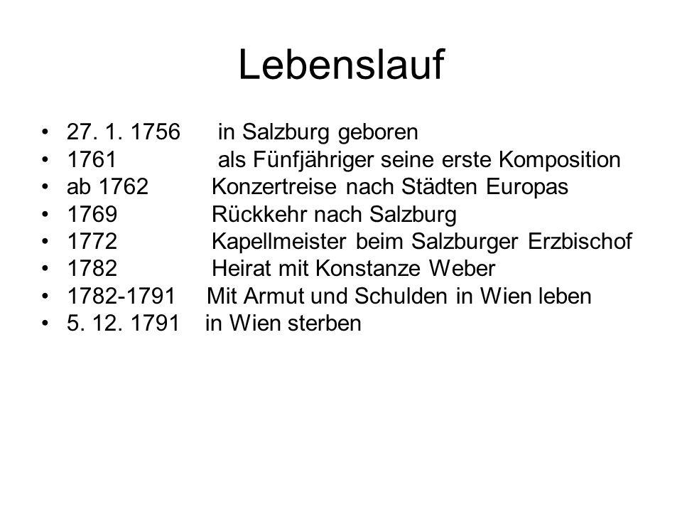 Lebenslauf 27. 1. 1756 in Salzburg geboren 1761 als Fünfjähriger seine erste Komposition ab 1762 Konzertreise nach Städten Europas 1769 Rückkehr nach