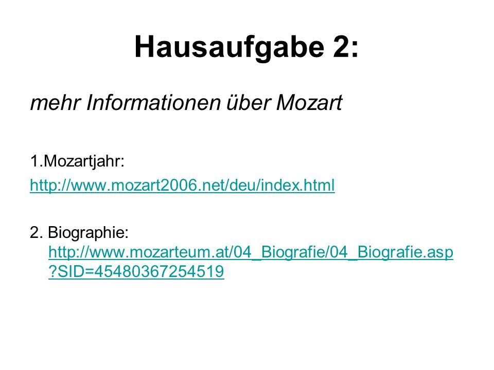 Hausaufgabe 2: mehr Informationen über Mozart 1.Mozartjahr: http://www.mozart2006.net/deu/index.html 2. Biographie: http://www.mozarteum.at/04_Biograf