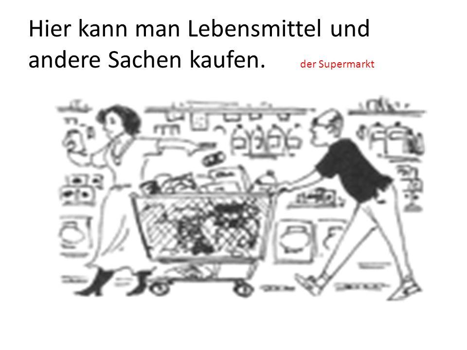 Hier kann man Lebensmittel und andere Sachen kaufen. der Supermarkt