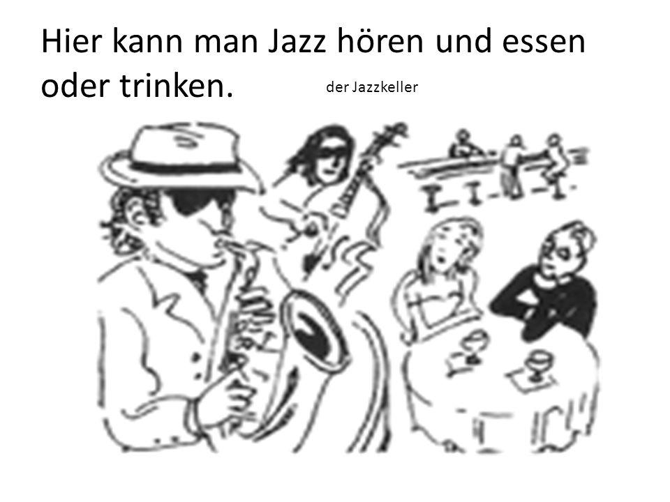 Hier kann man Jazz hören und essen oder trinken. der Jazzkeller
