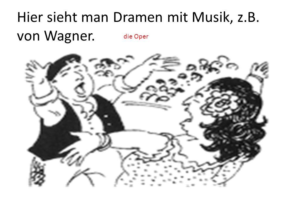 Hier sieht man Dramen mit Musik, z.B. von Wagner. die Oper