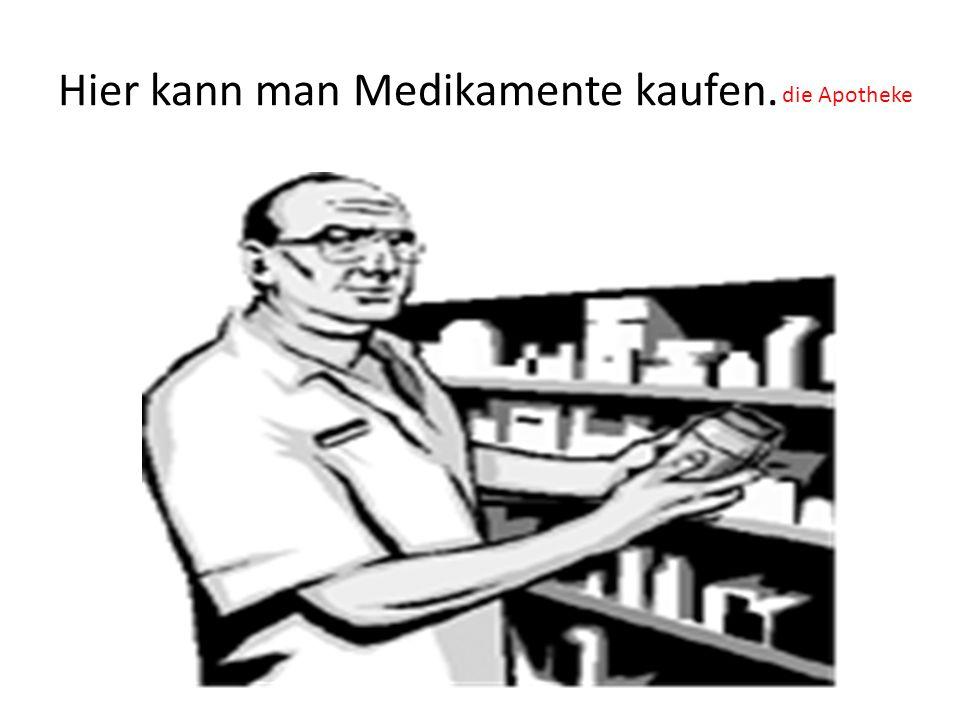 Hier kann man Medikamente kaufen. die Apotheke