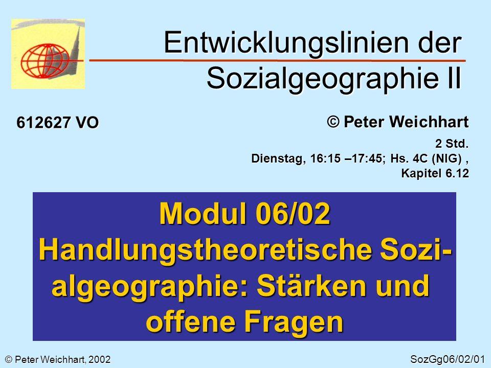 Entwicklungslinien der Sozialgeographie II SozGg06/02/01 © Peter Weichhart 612627 VO 2 Std. Dienstag, 16:15 –17:45; Hs. 4C (NIG), Kapitel 6.12 Modul 0