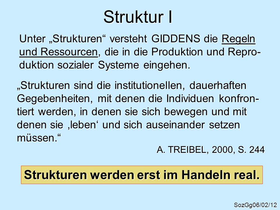 Struktur I SozGg06/02/12 Unter Strukturen versteht GIDDENS die Regeln und Ressourcen, die in die Produktion und Repro- duktion sozialer Systeme eingeh