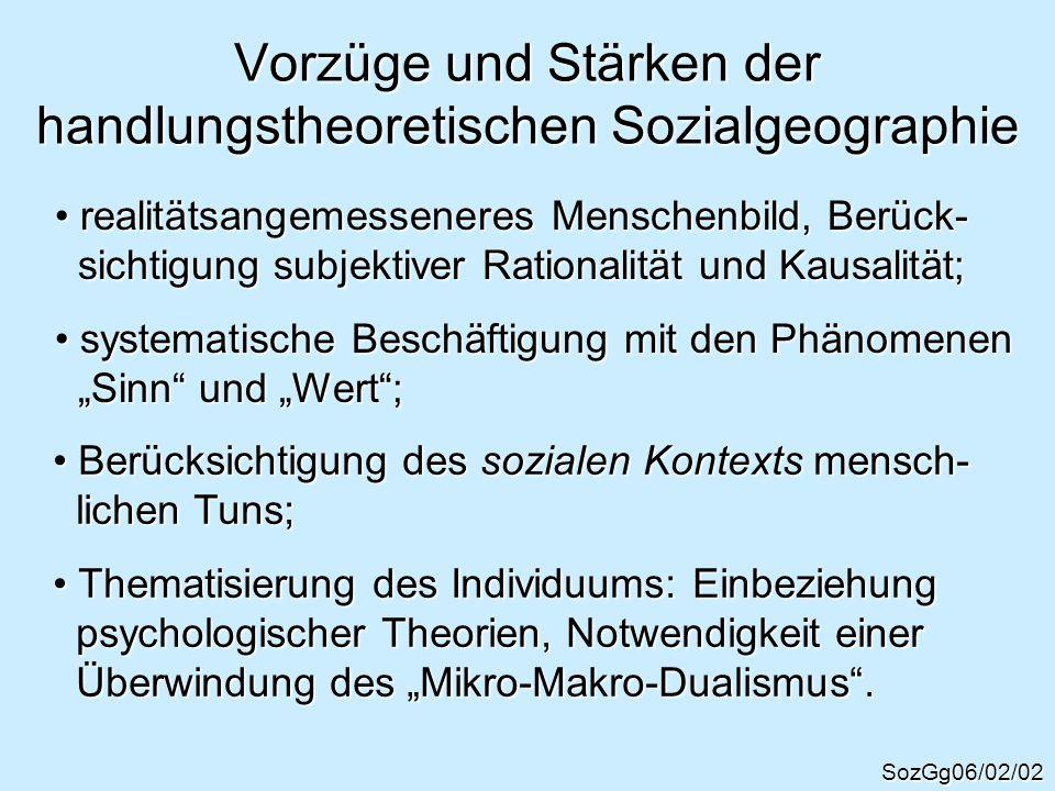 Vorzüge und Stärken der handlungstheoretischen Sozialgeographie SozGg06/02/02 realitätsangemesseneres Menschenbild, Berück- realitätsangemesseneres Me