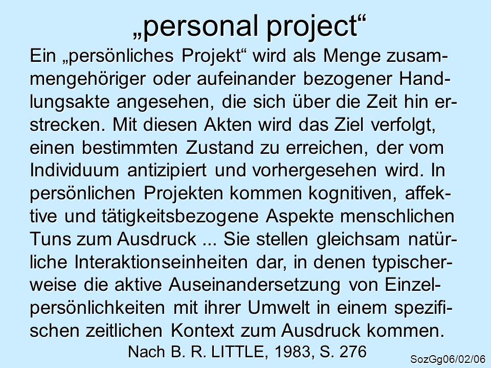 personal project SozGg06/02/06 Ein persönliches Projekt wird als Menge zusam- mengehöriger oder aufeinander bezogener Hand- lungsakte angesehen, die s