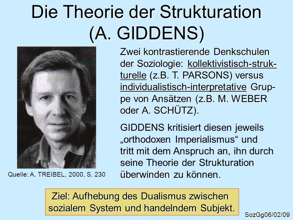 Die Theorie der Strukturation (A. GIDDENS) SozGg06/02/09 Zwei kontrastierende Denkschulen der Soziologie: kollektivistisch-struk- turelle (z.B. T. PAR