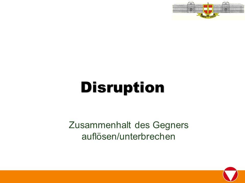 Disruption Zusammenhalt des Gegners auflösen/unterbrechen