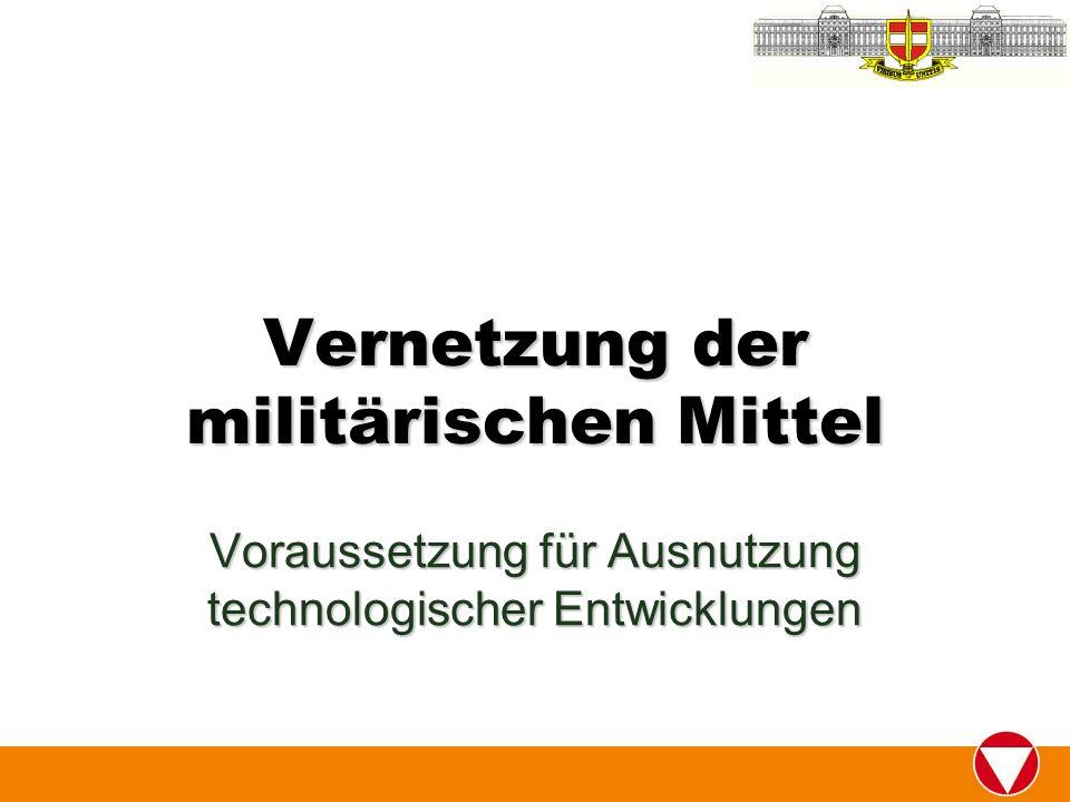 Vernetzung der militärischen Mittel Voraussetzung für Ausnutzung technologischer Entwicklungen