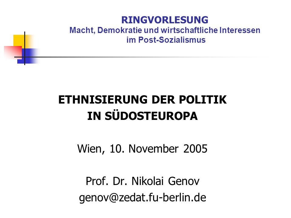 RINGVORLESUNG Macht, Demokratie und wirtschaftliche Interessen im Post-Sozialismus ETHNISIERUNG DER POLITIK IN SÜDOSTEUROPA Wien, 10. November 2005 Pr