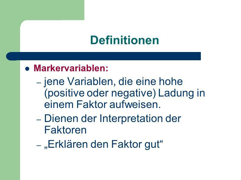 Definitionen Markervariablen: – jene Variablen, die eine hohe (positive oder negative) Ladung in einem Faktor aufweisen. – Dienen der Interpretation d