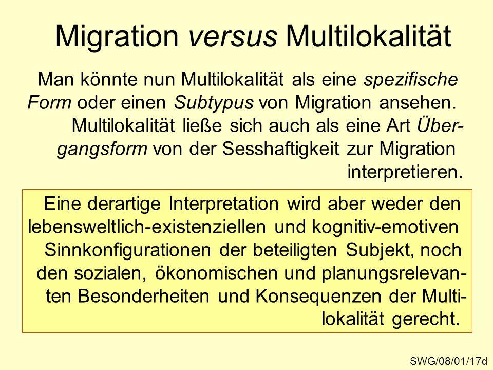 Migration versus Multilokalität Man könnte nun Multilokalität als eine spezifische Form oder einen Subtypus von Migration ansehen. Multilokalität ließ