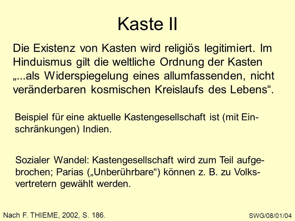 Kaste II SWG/08/01/04 Nach F. THIEME, 2002, S. 186. Die Existenz von Kasten wird religiös legitimiert. Im Hinduismus gilt die weltliche Ordnung der Ka