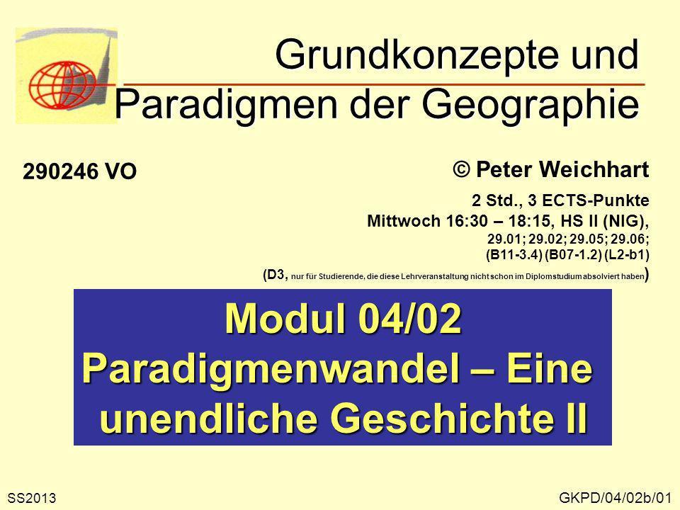 Grundkonzepte und Paradigmen der Geographie GKPD/04/02b/01 © Peter Weichhart Modul 04/02 Paradigmenwandel – Eine unendliche Geschichte II SS2013 29024