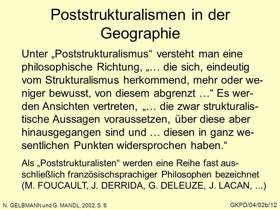 Poststrukturalismen in der Geographie GKPD/04/02b/12 N. GELBMANN und G. MANDL, 2002, S. 6 Unter Poststrukturalismus versteht man eine philosophische R