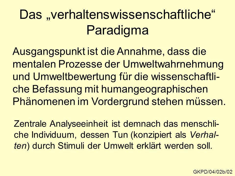 Das verhaltenswissenschaftliche Paradigma GKPD/04/02b/02 Ausgangspunkt ist die Annahme, dass die mentalen Prozesse der Umweltwahrnehmung und Umweltbew