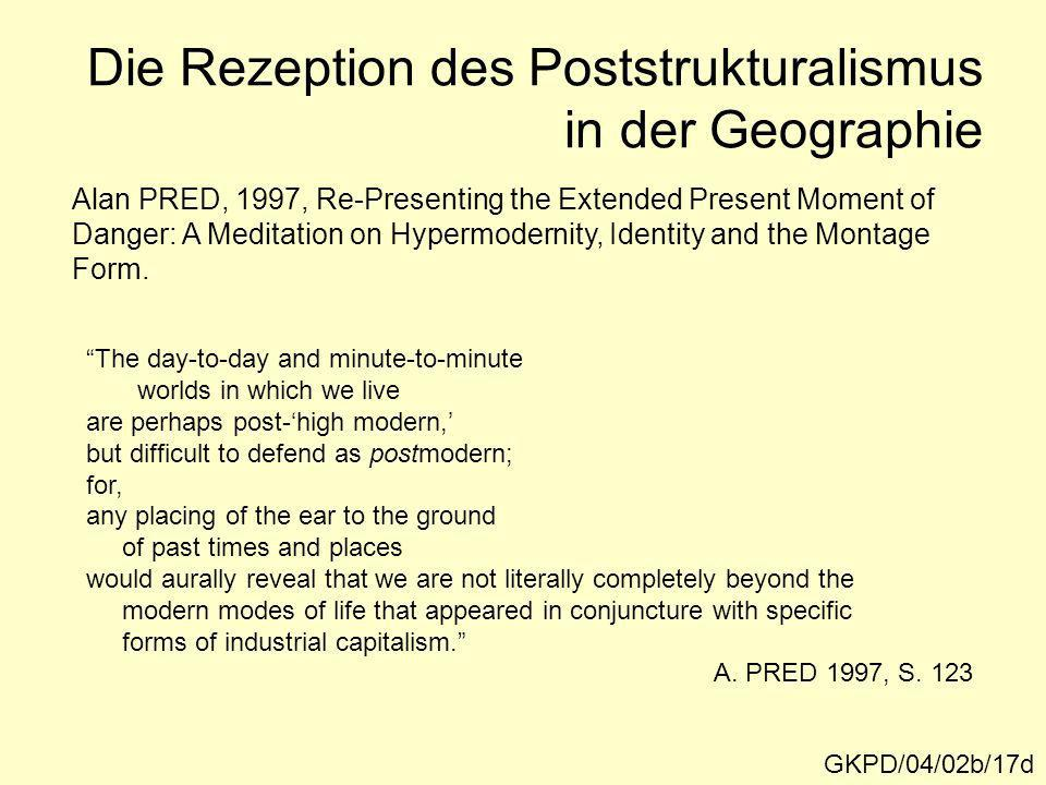 GKPD/04/02b/17d Die Rezeption des Poststrukturalismus in der Geographie Alan PRED, 1997, Re-Presenting the Extended Present Moment of Danger: A Medita