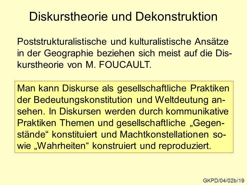 Diskurstheorie und Dekonstruktion GKPD/04/02b/19 Poststrukturalistische und kulturalistische Ansätze in der Geographie beziehen sich meist auf die Dis