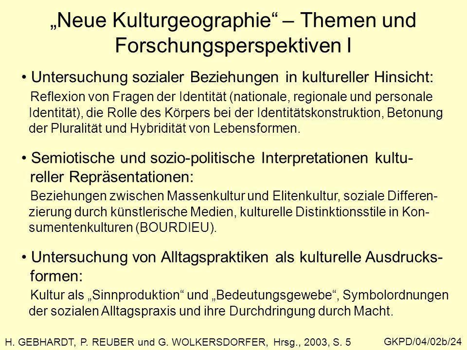Neue Kulturgeographie – Themen und Forschungsperspektiven I GKPD/04/02b/24 H. GEBHARDT, P. REUBER und G. WOLKERSDORFER, Hrsg., 2003, S. 5 Untersuchung