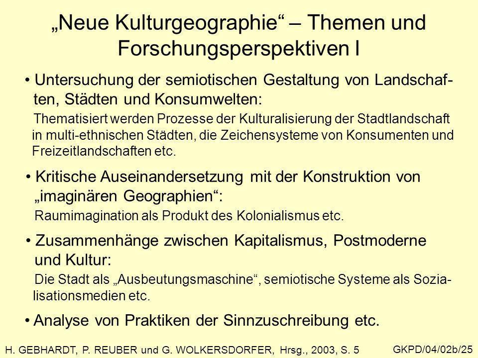 GKPD/04/02b/25 H. GEBHARDT, P. REUBER und G. WOLKERSDORFER, Hrsg., 2003, S. 5 Neue Kulturgeographie – Themen und Forschungsperspektiven I Untersuchung