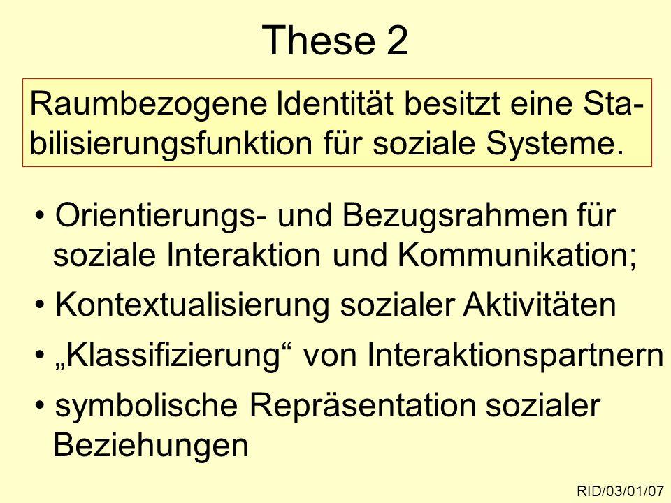 These 3 RID/03/01/08 Eine besonders wichtige Nutzenfunktion raumbezogener Identität liegt in ihrem Einfluss auf sozialen Zusammenhalt, Integration und Gruppenbindung.