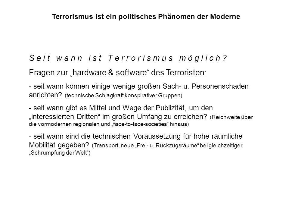 Terrorismus ist ein politisches Phänomen der Moderne S e i t w a n n i s t T e r r o r i s m u s m ö g l i c h ? Fragen zur hardware & software des Te