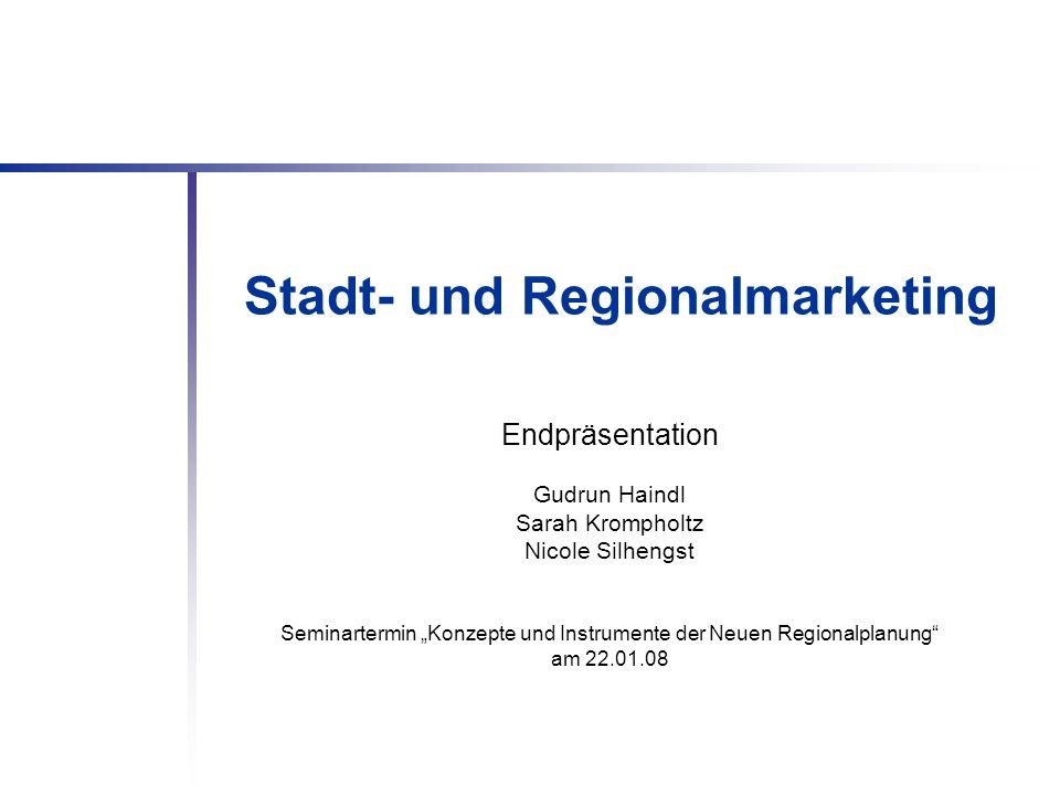 Stadt- und Regionalmarketing Endpräsentation Gudrun Haindl Sarah Krompholtz Nicole Silhengst Seminartermin Konzepte und Instrumente der Neuen Regional