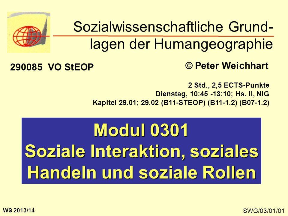 SWG/03/01/01 Modul 0301 Soziale Interaktion, soziales Handeln und soziale Rollen Sozialwissenschaftliche Grund- lagen der Humangeographie © Peter Weic
