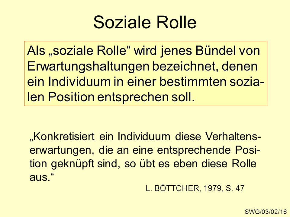Soziale Rolle SWG/03/02/16 Als soziale Rolle wird jenes Bündel von Erwartungshaltungen bezeichnet, denen ein Individuum in einer bestimmten sozia- len