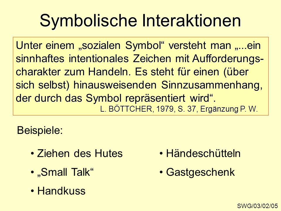 Symbolische Interaktionen SWG/03/02/05 Unter einem sozialen Symbol versteht man...ein sinnhaftes intentionales Zeichen mit Aufforderungs- charakter zu