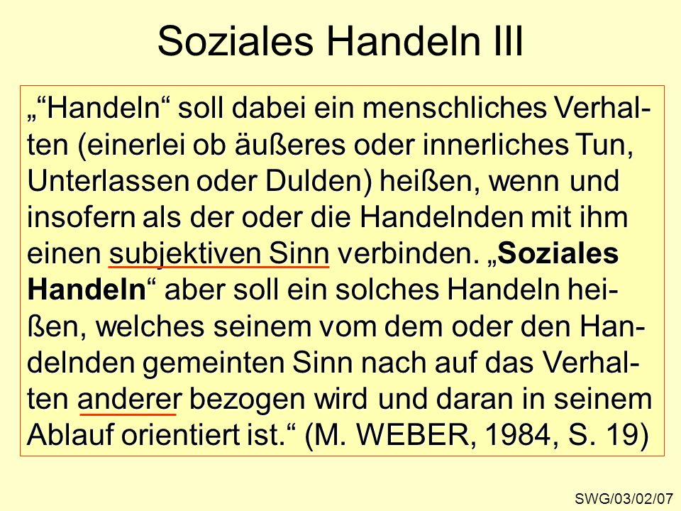 Soziales Handeln III SWG/03/02/07 Handeln soll dabei ein menschliches Verhal- ten (einerlei ob äußeres oder innerliches Tun, Unterlassen oder Dulden)