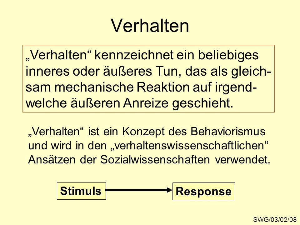 Verhalten SWG/03/02/08 Verhalten kennzeichnet ein beliebiges inneres oder äußeres Tun, das als gleich- sam mechanische Reaktion auf irgend- welche äuß