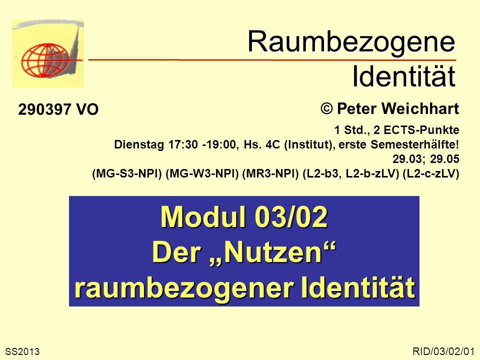 Raumbezogene Identität RID/03/02/01 © Peter Weichhart Modul 03/02 Der Nutzen raumbezogener Identität SS2013 290397 VO 1 Std., 2 ECTS-Punkte Dienstag 1