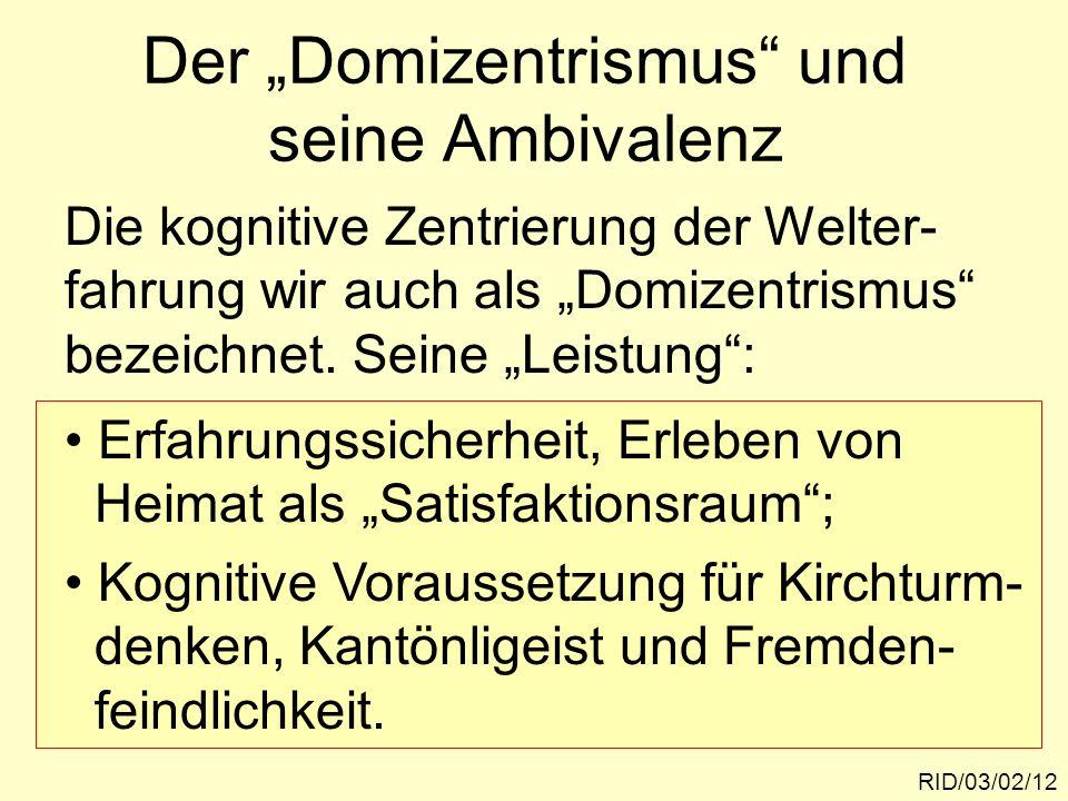 Der Domizentrismus und seine Ambivalenz RID/03/02/12 Die kognitive Zentrierung der Welter- fahrung wir auch als Domizentrismus bezeichnet. Seine Leist