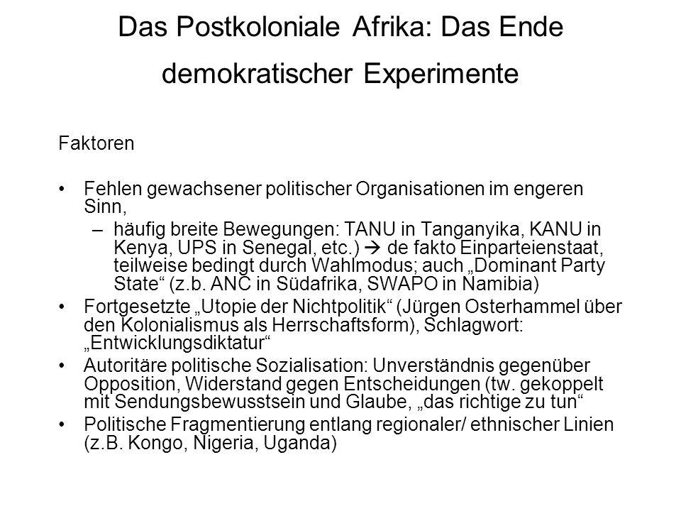 Das Postkoloniale Afrika: Das Ende demokratischer Experimente Faktoren Fehlen gewachsener politischer Organisationen im engeren Sinn, –häufig breite B