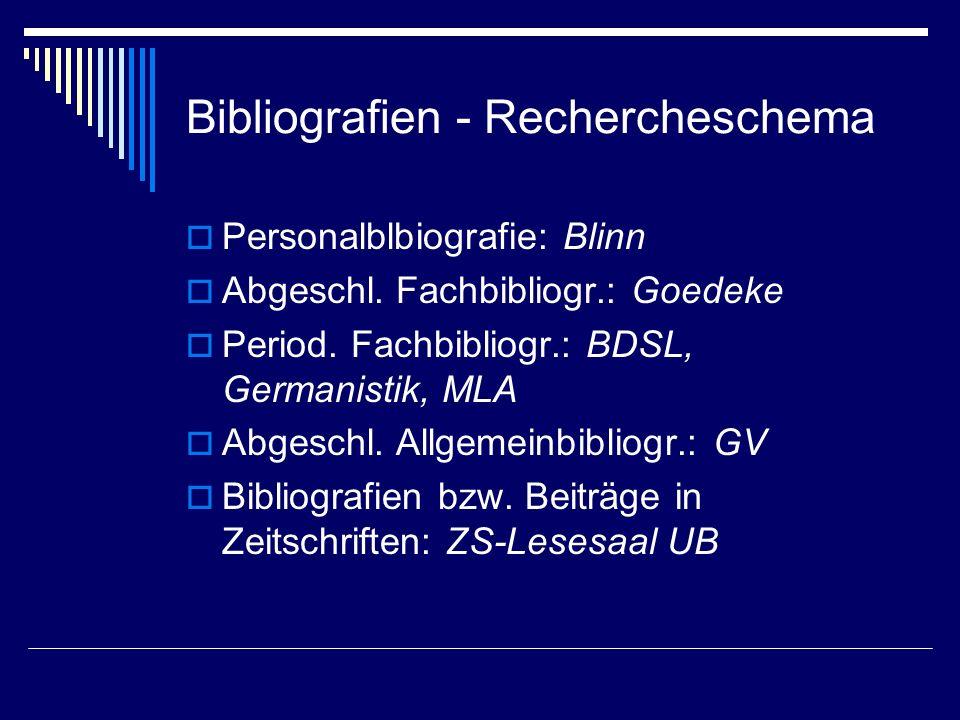 Bibliografien - Rechercheschema Personalblbiografie: Blinn Abgeschl. Fachbibliogr.: Goedeke Period. Fachbibliogr.: BDSL, Germanistik, MLA Abgeschl. Al