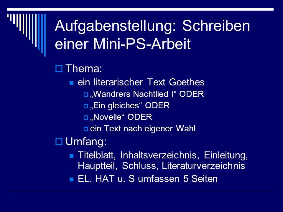 Aufgabenstellung: Schreiben einer Mini-PS-Arbeit Thema: ein literarischer Text Goethes Wandrers Nachtlied I ODER Ein gleiches ODER Novelle ODER ein Te