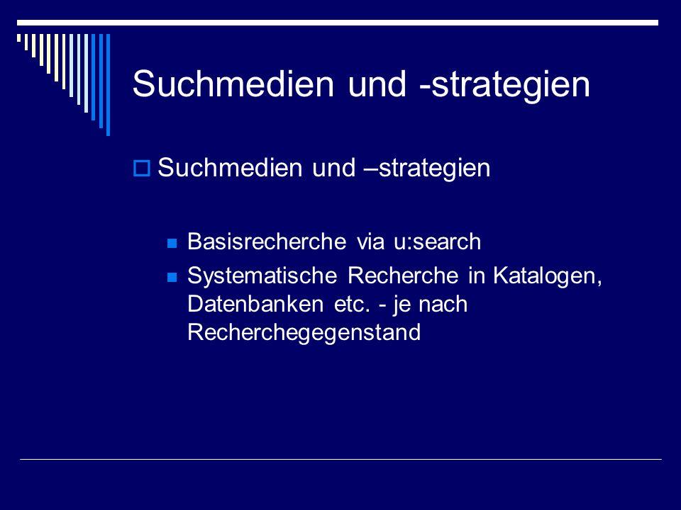 Suchmedien und -strategien Suchmedien und –strategien Basisrecherche via u:search Systematische Recherche in Katalogen, Datenbanken etc. - je nach Rec