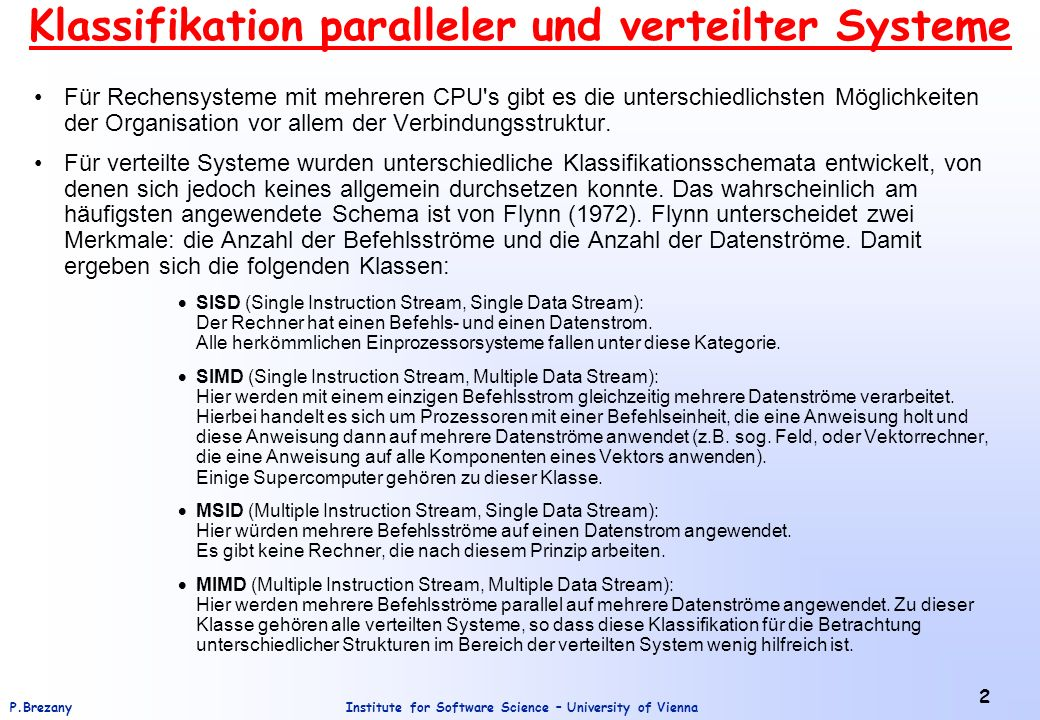 Institute for Software Science – University of ViennaP.Brezany 33 Software Konzepte (2) Bei eng gekoppelten Systemen soll z.B.
