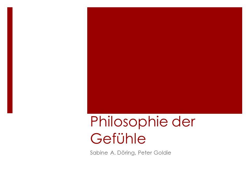 Philosophie der Gefühle heute (Döring) Gang der Argumentation – Herleitung der kognitivistischen Position: Emotionen im frühen Kognitivismus (29-31) Affektive Repräsentation der Welt (31-36) (Goldie und Helms) Jenseits der Passrichtung (36-43) Emotionen und praktische Gründe (43-49) Emotionen in der Theorie der Werte (49-59) Emotionen und Akteure (59-65