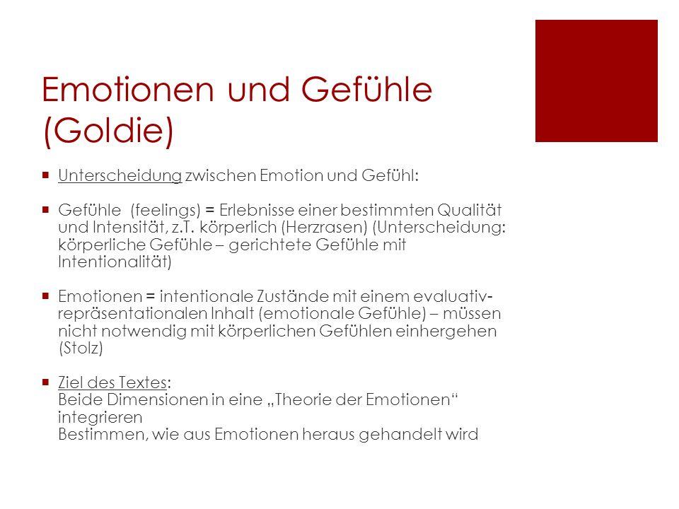 Emotionen und Gefühle (Goldie) Unterscheidung zwischen Emotion und Gefühl: Gefühle (feelings) = Erlebnisse einer bestimmten Qualität und Intensität, z