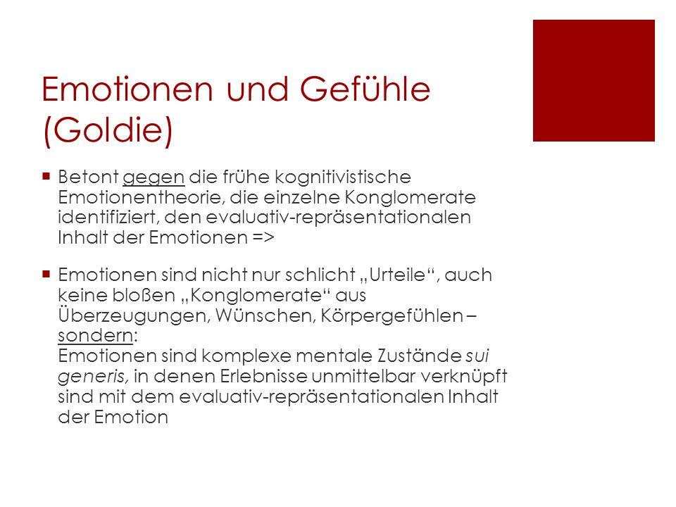 Emotionen und Gefühle (Goldie) Betont gegen die frühe kognitivistische Emotionentheorie, die einzelne Konglomerate identifiziert, den evaluativ-repräs