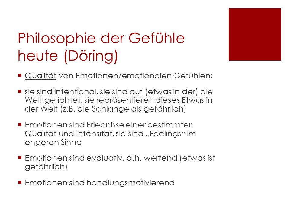 Philosophie der Gefühle heute (Döring) Qualität von Emotionen/emotionalen Gefühlen: sie sind intentional, sie sind auf (etwas in der) die Welt gericht