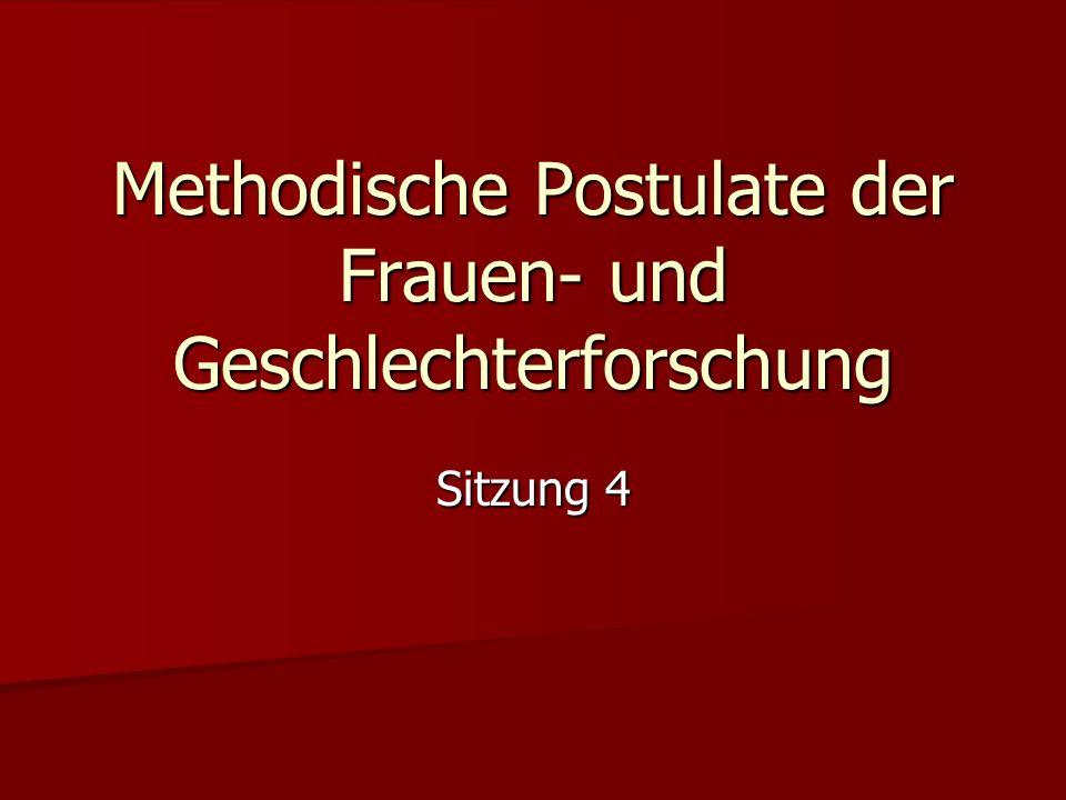 Sitzung 4 Methodische Postulate der Frauen- und Geschlechterforschung