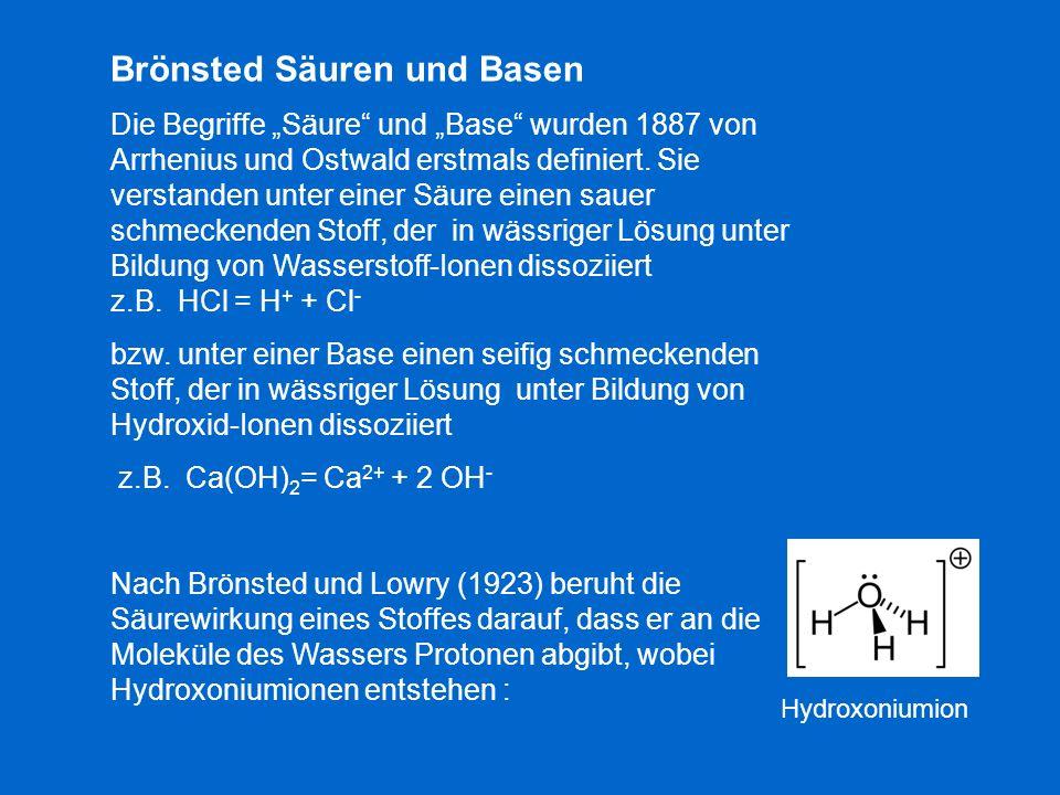 Brönsted Säuren und Basen Die Begriffe Säure und Base wurden 1887 von Arrhenius und Ostwald erstmals definiert. Sie verstanden unter einer Säure einen